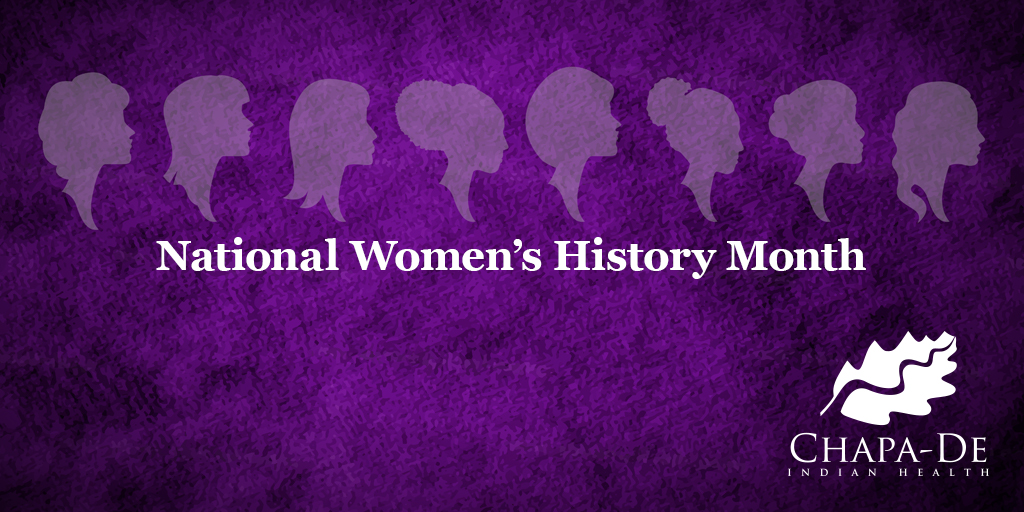 NATIONAL WOMEN'S HISTORY MONTH Chapa De Indian Healthcare Auburn Grass Valley