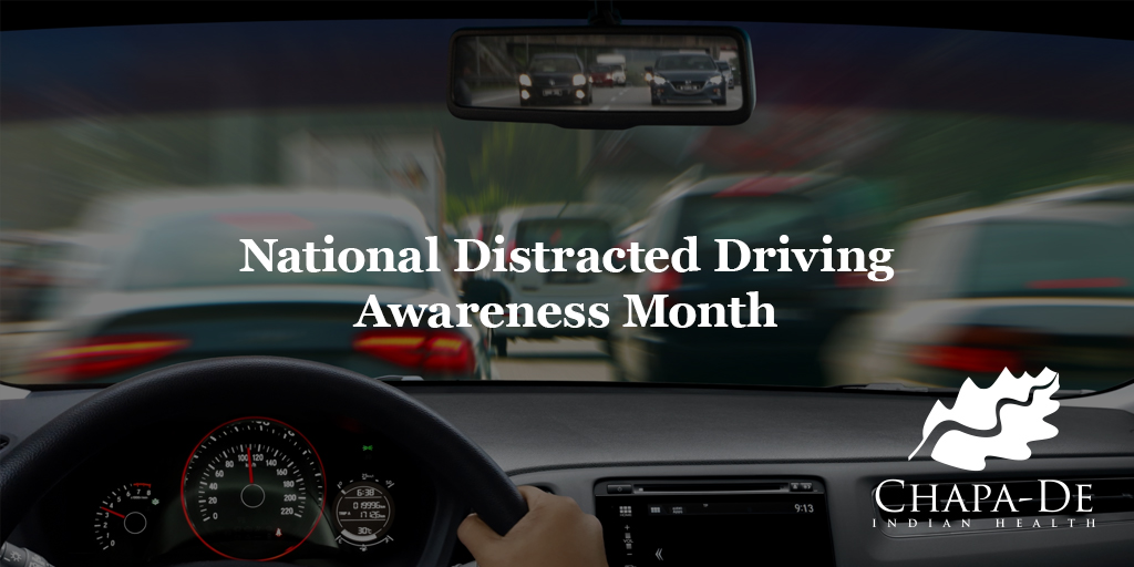 National Distracted Driving Awareness Month Chapa-De Indian Health Auburn Grass Valley