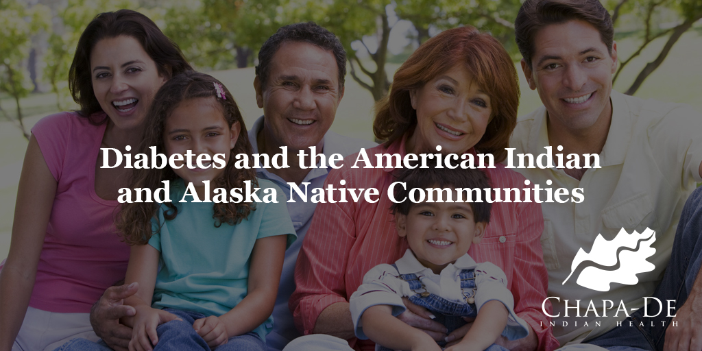 Diabetes and the American Indian & Alaska Native Communities Chapa-De Indian Health Auburn Grass Valley