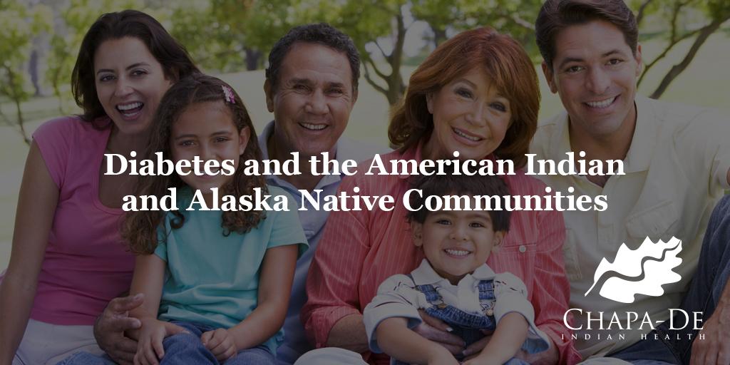 Diabetes and the American Indian & Alaska Native Communities Chapa-De Indian HealthAuburn Grass Valley