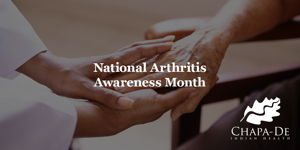 National Arthritis Awareness Month (Could it be Arthritis?) Chapa-De Indian Health Auburn Grass Valley