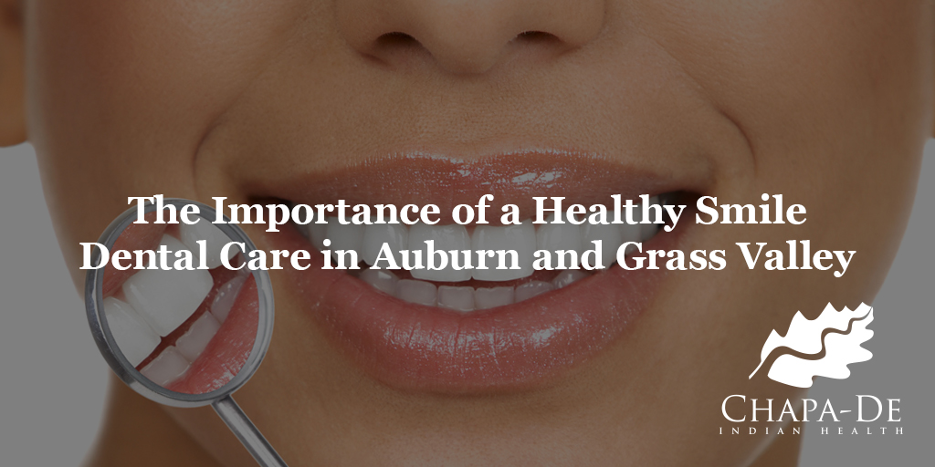 Dental Care in Auburn and Grass Valley The Importance of Healthy Smile