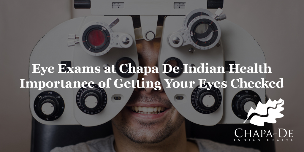 Eye Exams at Chapa De Indian Health Importance of Getting Your Eyes Checked Chapa-De Indian Health Auburn Grass Valley