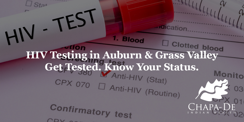 HIV Testing Get Tested. Know Your Status. Chapa-De Indian Health Auburn Grass Valley