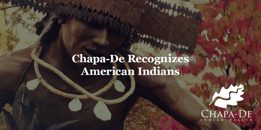 Chapa-De Recognizes American Indians Passionate People. Compassionate Care. Chapa-De Indian Health Auburn Grass Valley | Medical Clinic