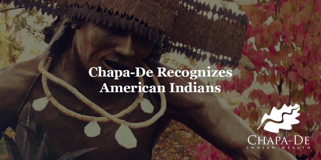 Chapa-De Recognizes American Indians Passionate People. Compassionate Care. Chapa-De Indian Health Auburn Grass Valley | Medical Clinic
