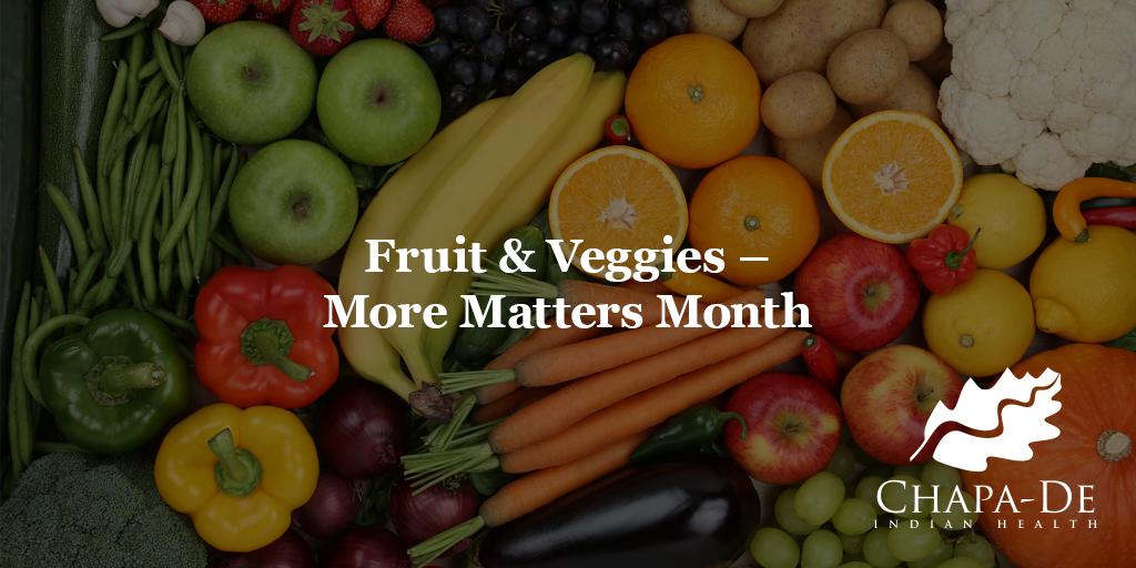 Fruit & Veggies - More Matters Month Chapa-De Indian Health Auburn Grass Valley | Medical Clinic