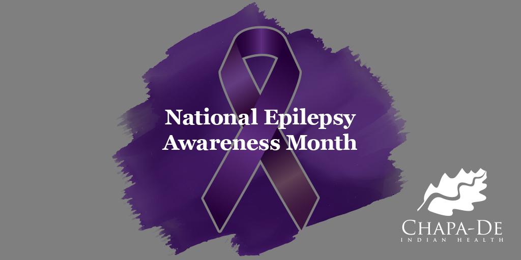 National Epilepsy Awareness MonthChapa-De Indian Health Auburn Grass Valley | Medical Clinic.