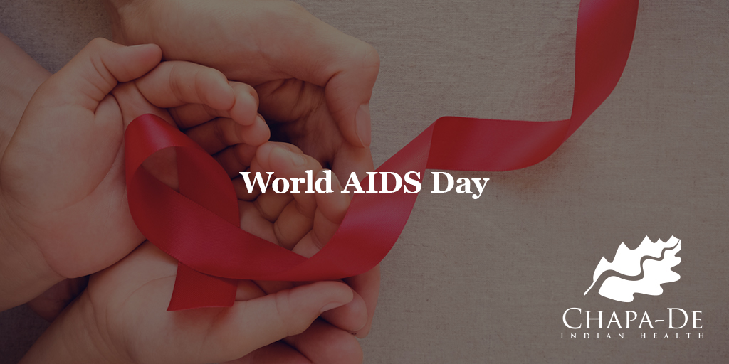 World AIDS Day Chapa-De Indian Health Auburn Grass Valley | Medical Clinic