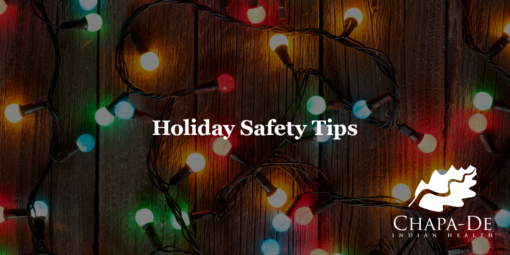 Holiday Safety Tips Chapa-De Indian Health Auburn Grass Valley | Medical Clinic