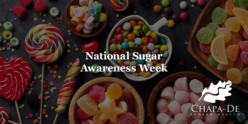 National Sugar Awareness Week (14th-18th) Chapa-De Indian Health Auburn Grass Valley | Medical Clinic