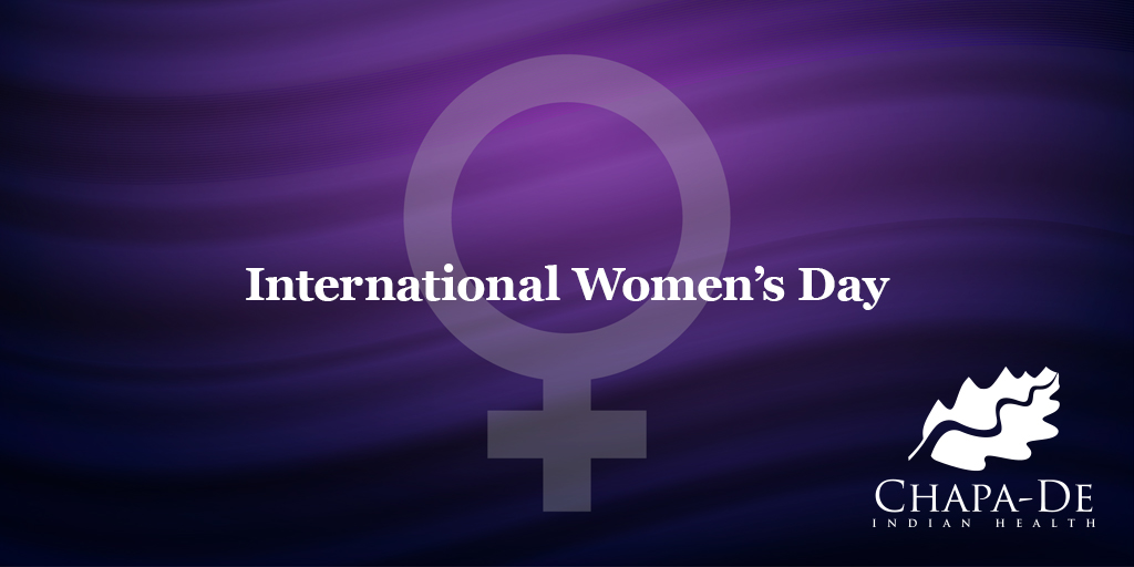 International Women's DayChapa-De Indian Health Auburn Grass Valley | Medical Clinic