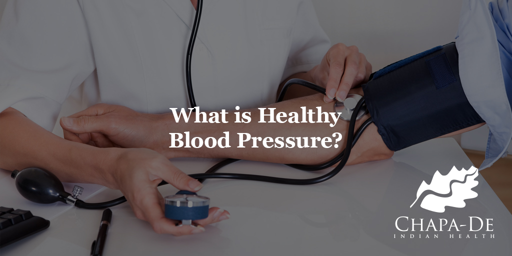 What is Healthy Blood Pressure?Chapa-De Indian Health Auburn Grass Valley | Medical Clinic