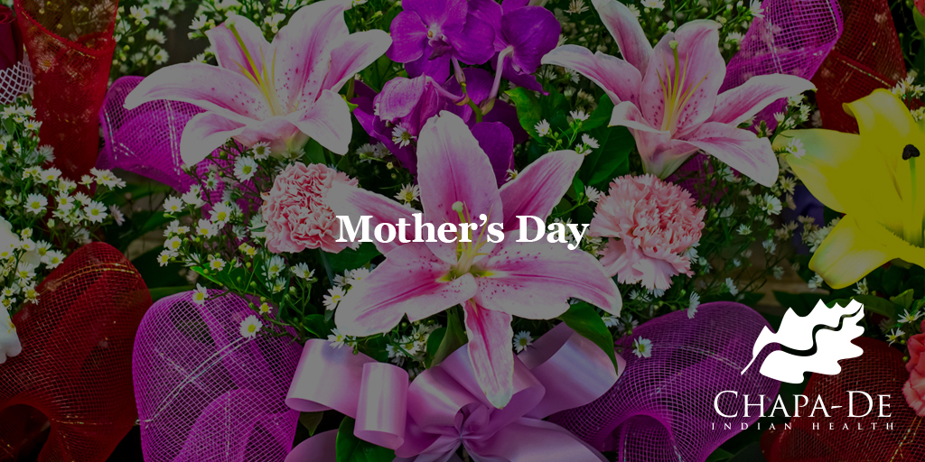 Mother's Day Chapa-De Indian Health Auburn Grass Valley | Medical Clinic