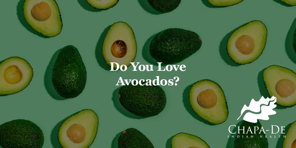 Do You Love Avocados? Chapa-De Indian Health Auburn Grass Valley | Medical Clinic
