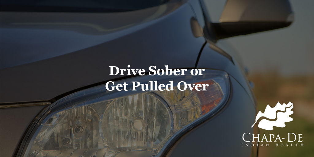 Drive Sober or Get Pulled Over Chapa-De Indian Health Auburn Grass Valley | Medical Clinic