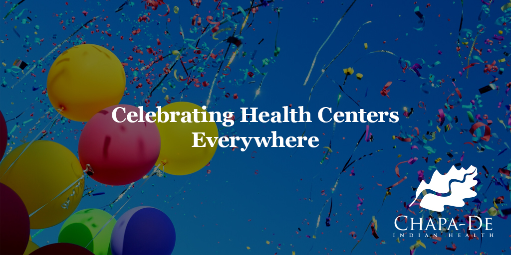 Celebrating Health Centers Everywhere Chapa-De Indian Health Auburn Grass Valley | Medical Clinic