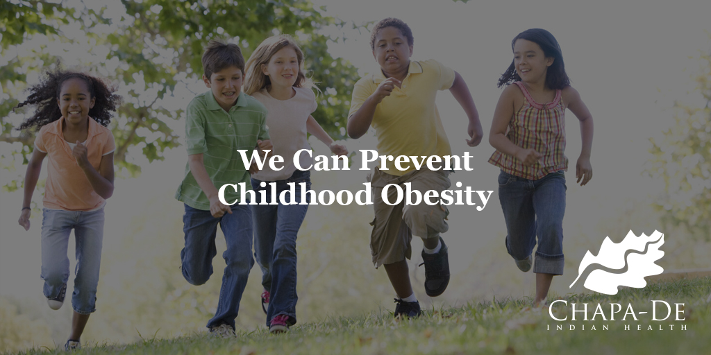 We Can Prevent Childhood Obesity  Chapa-De Indian Health Auburn Grass Valley | Medical Clinic