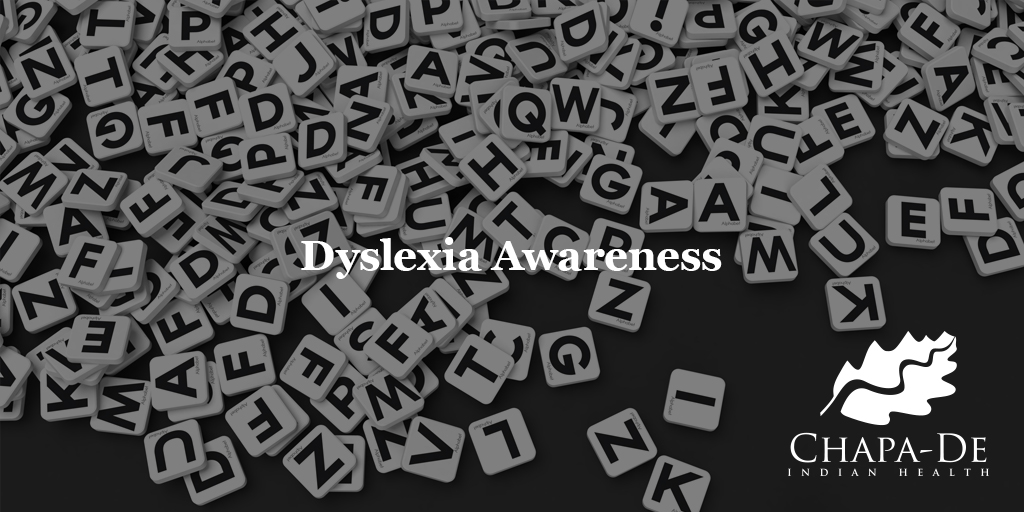 Dyslexia Awareness  Chapa-De Indian Health Auburn Grass Valley | Medical Clinic