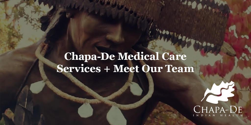Chapa-De Medical Care Services + Meet Our Team Chapa-De Indian Health Auburn Grass Valley | Medical Clinic