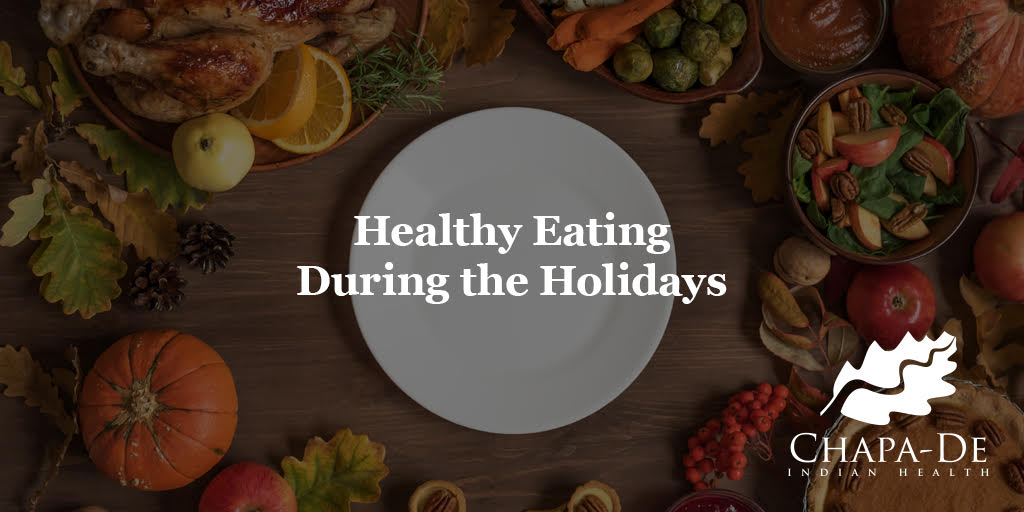 Healthy Eating During the Holidays Chapa-De Indian Health Auburn Grass Valley | Medical Clinic
