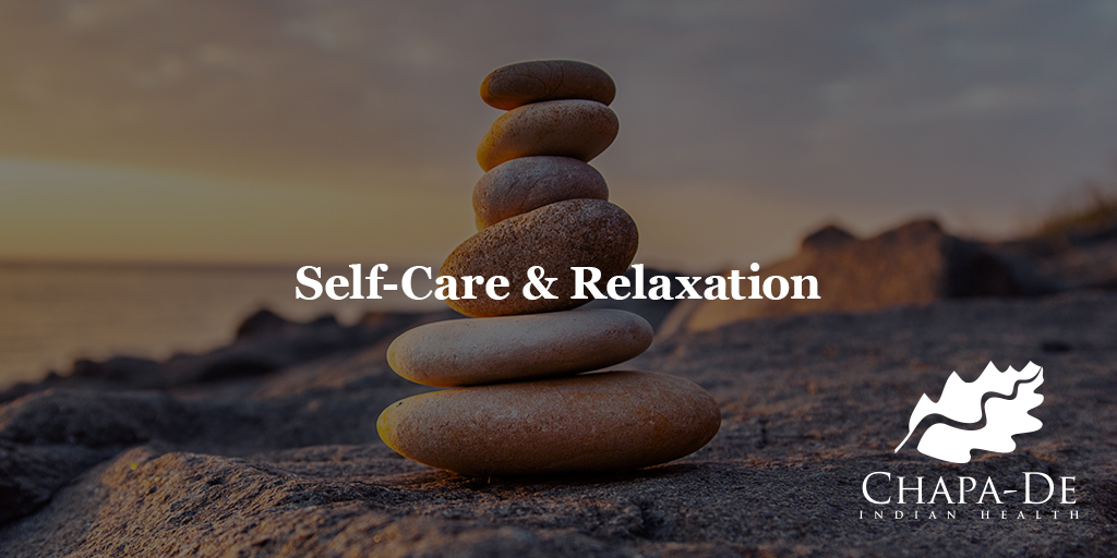 Self-Care & Relaxation Blog Chapa-De Indian Health Auburn Grass Valley | Medical Clinic