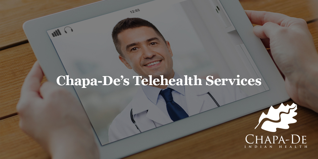 Chapa-De's Telehealth Services Chapa-De Indian Health Auburn Grass Valley | Medical Clinic