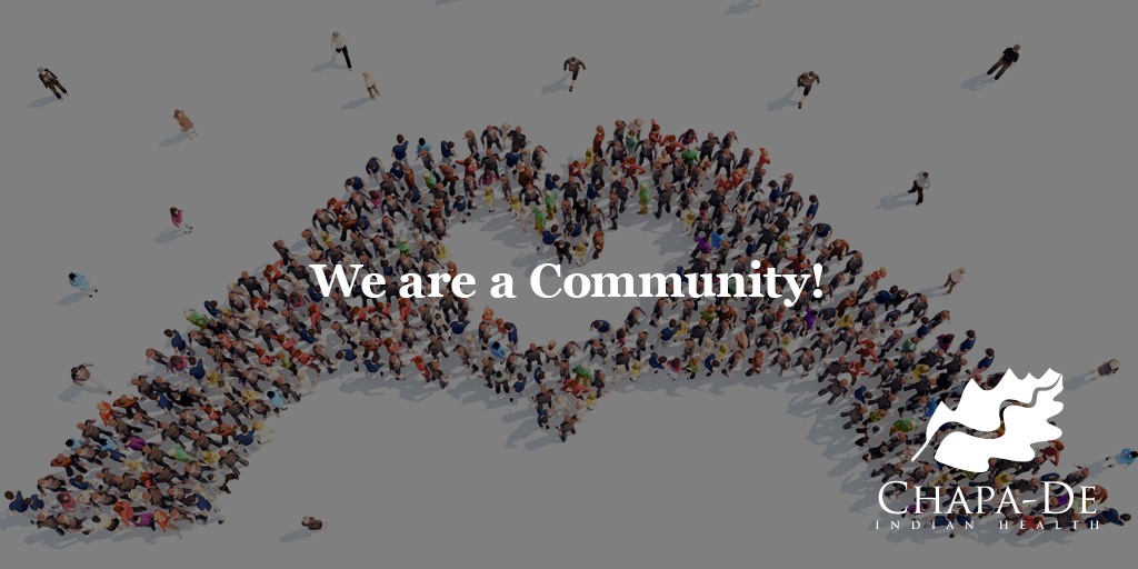 We are a Community!  Chapa-De Indian Health Auburn Grass Valley   Medical Clinic