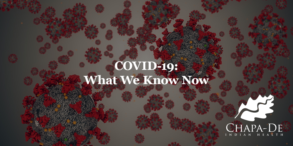 COVID -19: What We Know Now Chapa-De Indian Health Auburn Grass Valley   Medical Clinic