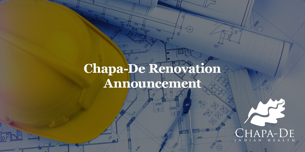 Chapa-De Renovation Announcement Chapa-De Indian Health Auburn Grass Valley | Medical Clinic