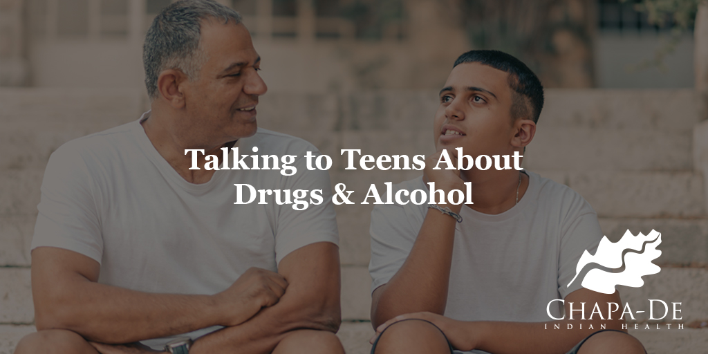 Talking To Teens About Drugs & Alcohol Chapa-De Indian Health Auburn Grass Valley   Medical Clinic