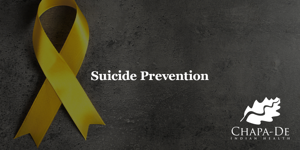 National Suicide Prevention Week Chapa-De Indian Health Auburn Grass Valley | Medical Clinic