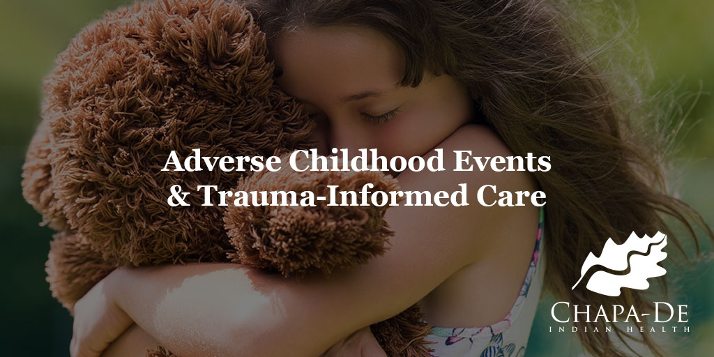 Adverse Childhood Events & Trauma-Informed Care Chapa-De Indian Health Auburn Grass Valley   Medical Clinic