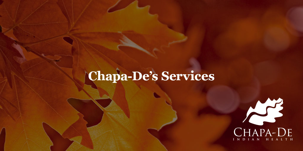 Chapa-De's Services Chapa-De Indian Health Auburn Grass Valley | Medical Clinic