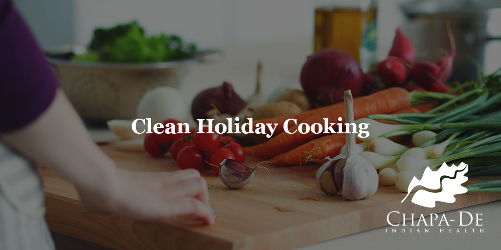 Clean Holiday Cooking Chapa-De Indian Health Auburn Grass Valley | Medical Clinic