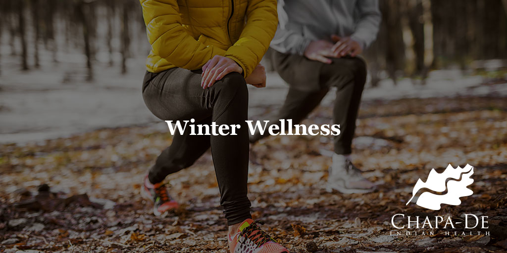 Winter Wellness Chapa-De Indian Health Auburn Grass Valley | Medical Clinic