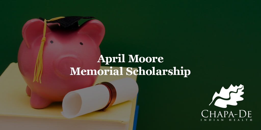 April Moore Memorial Scholarship Chapa-De Indian Health Auburn Grass Valley | Medical Clinic