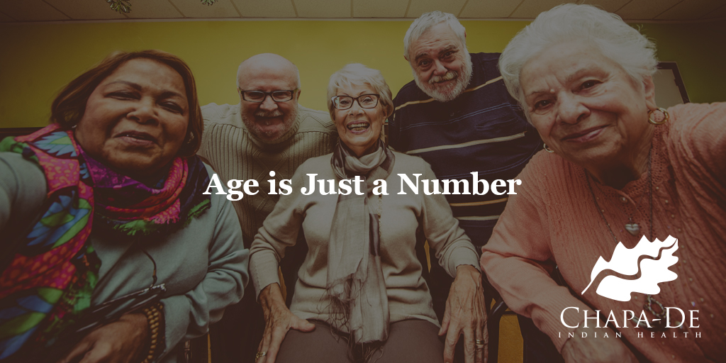 Age is Just a Number Chapa-De Indian Health Auburn Grass Valley   Medical Clinic