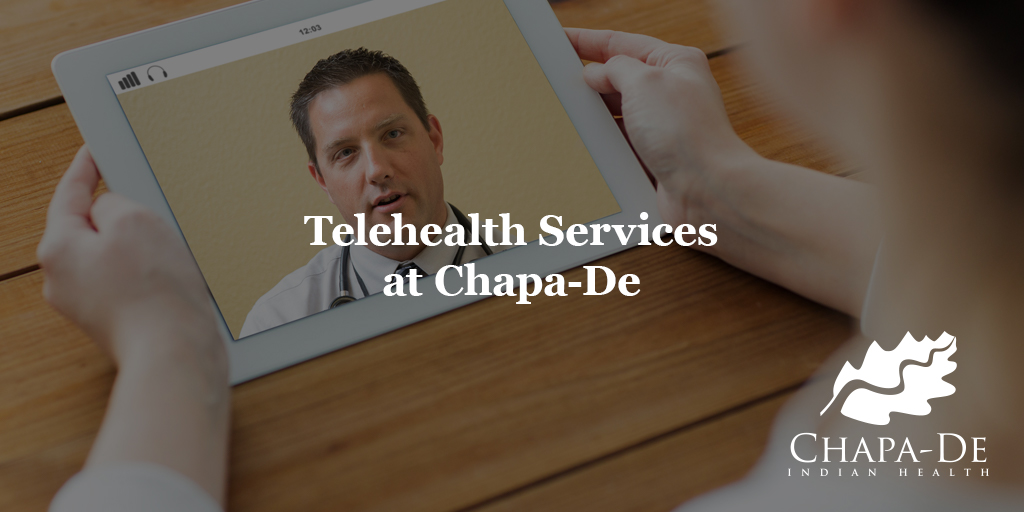 Telehealth Services at Chapa-De Chapa-De Indian Health Auburn Grass Valley | Medical Clinic