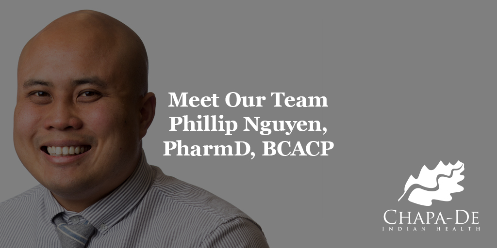 Meet Our Team – Phillip Nguyen, PharmD, BCACP Chapa-De Indian Health Auburn Grass Valley   Medical Clinic