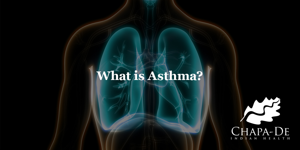 What is Asthma? Chapa-De Indian Health Auburn Grass Valley   Medical Clinic