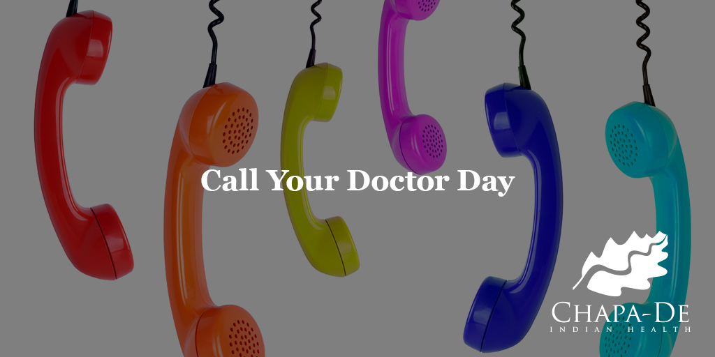 National Call Your Doctor Day (Second Tuesday of the month) Chapa-De Indian Health Auburn Grass Valley | Medical Clinic