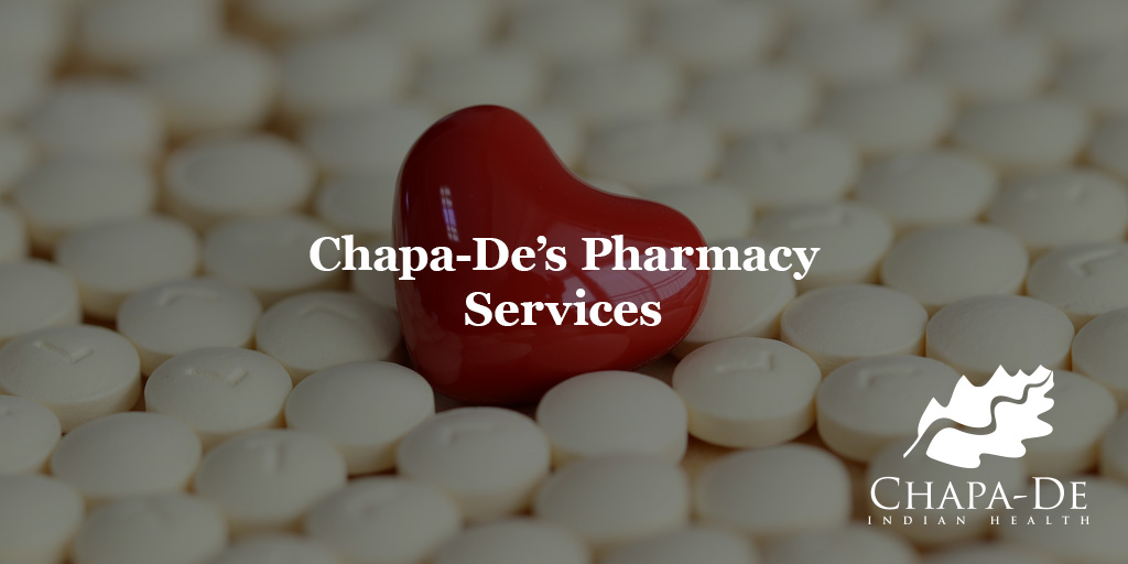 Pharmacy Services At Chapa-De  Chapa-De Indian Health Auburn Grass Valley | Medical Clinic