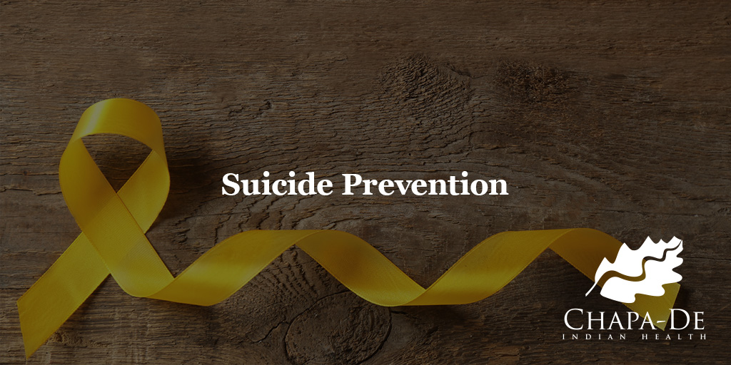 Suicide Prevention Week Chapa-De Indian Health Auburn Grass Valley | Medical Clinic
