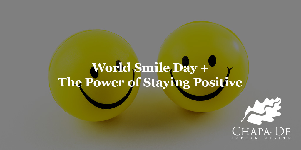 World Smile Day + The Power of Staying Positive Chapa-De Indian Health Auburn Grass Valley | Medical Clinic